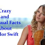 Crazy and Unusual Facts About Taylor Swift